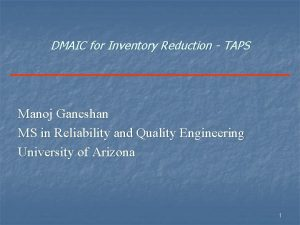 DMAIC for Inventory Reduction TAPS Manoj Ganeshan MS