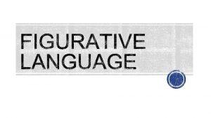 Figure of Speech A figure of speech is