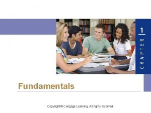 Fundamentals Copyright Cengage Learning All rights reserved 1