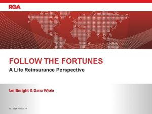 FOLLOW THE FORTUNES A Life Reinsurance Perspective Ian
