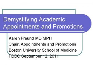 Demystifying Academic Appointments and Promotions Karen Freund MD