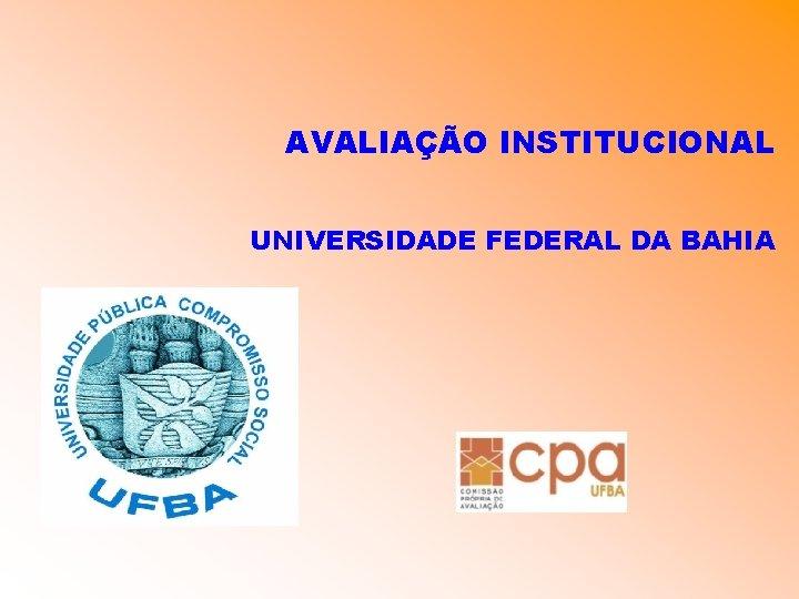 AVALIAO INSTITUCIONAL UNIVERSIDADE FEDERAL DA BAHIA UNIVERSIDADE FEDERAL