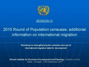 SESSION IV 2010 Round of Population censuses additional