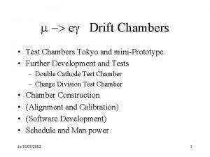 m eg Drift Chambers Test Chambers Tokyo and