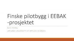 Finske pilotbygg i EEBAK prosjektet NIKO PERNU LAPLAND