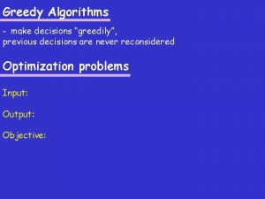 Greedy Algorithms make decisions greedily previous decisions are