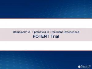 Darunavirr vs Tipranavirr in Treatment Experienced POTENT Trial