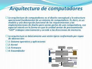 Arquitectura de computadores La arquitectura de computadores es