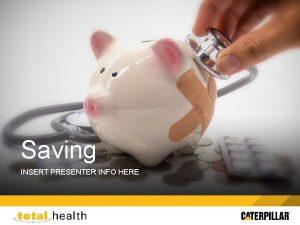 Saving INSERT PRESENTER INFO HERE Saving money can