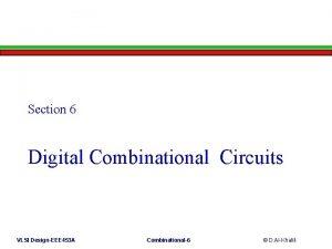 Section 6 Digital Combinational Circuits VLSI DesignEEE 453