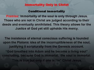 Immortality Only in Christ Conditional immortality Premise Immortality