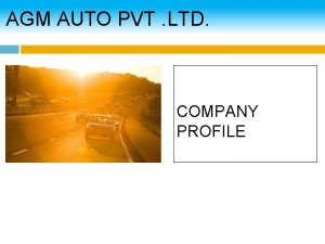 AGM AUTO PVT LTD COMPANY PROFILE AGM AUTO