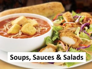 Soups Sauces Salads SAUCES Mother Sauces There are