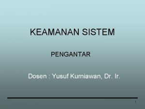 KEAMANAN SISTEM PENGANTAR Dosen Yusuf Kurniawan Dr Ir