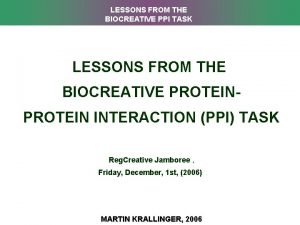 LESSONS FROM THE BIOCREATIVE PPI TASK LESSONS FROM