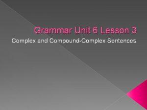 Grammar Unit 6 Lesson 3 Complex and CompoundComplex