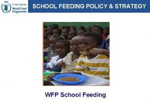 SCHOOL FEEDING POLICY STRATEGY WFP School Feeding Current