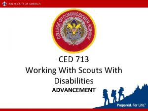 CED 713 Working With Scouts With Disabilities ADVANCEMENT