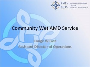 Community Wet AMD Service Craige Wilson Assistant Director