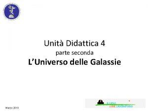 Unit Didattica 4 parte seconda LUniverso delle Galassie