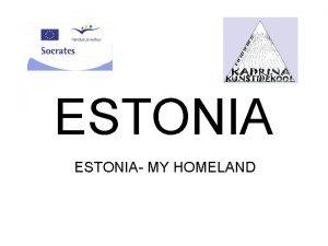 ESTONIA MY HOMELAND General information AREA POPULATION CAPITAL