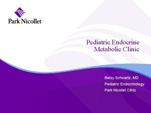 Pediatric Endocrine Metabolic Clinic Betsy Schwartz MD Pediatric
