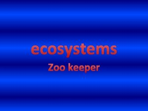 ecosystems Zoo keeper What does this occupation involve