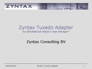 Zyntax Tuxedo Adapter for IBMRational Robot Test Manager
