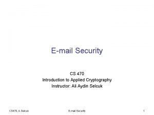 Email Security CS 470 Introduction to Applied Cryptography