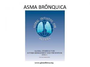 ASMA BRNQUICA www ginasthma org Prevalncia de Asma