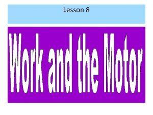 Lesson 8 Objectives Define work Describe the units