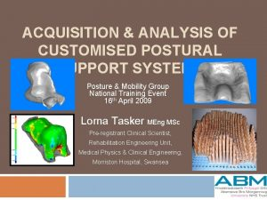 ACQUISITION ANALYSIS OF CUSTOMISED POSTURAL SUPPORT SYSTEMS Posture