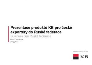 Prezentace produkt KB pro esk exportry do Rusk