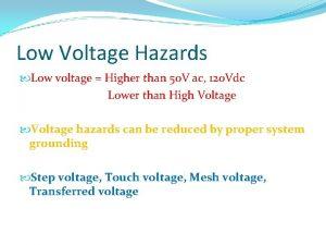 Low Voltage Hazards Low voltage Higher than 50