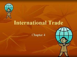 International Trade Chapter 4 Nature of International trade