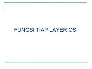 FUNGSI TIAP LAYER OSI Model Seven Layer OSI