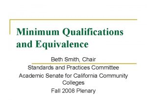 Minimum Qualifications and Equivalence Beth Smith Chair Standards