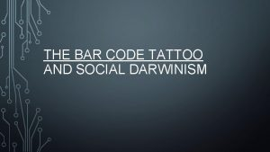 THE BAR CODE TATTOO AND SOCIAL DARWINISM SUMMARY