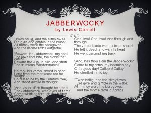 JABBERWOCKY by Lewis Carroll Twas brillig and the