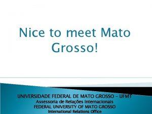 Nice to meet Mato Grosso UNIVERSIDADE FEDERAL DE