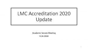 LMC Accreditation 2020 Update Academic Senate Meeting 9