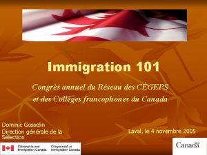 Immigration 101 Congrs annuel du Rseau des CGEPS