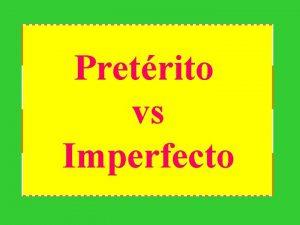 Pretrito vs Imperfecto Pretrito 1 Moves the action