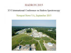 HADRON 2015 XVI International Conference on Hadron Spectroscopy