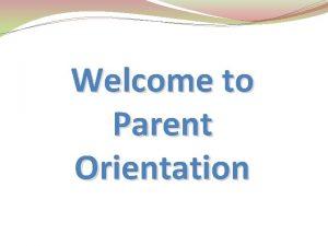 Welcome to Parent Orientation Parent Communication Website Remind