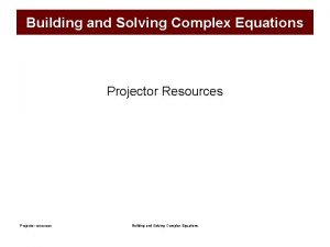 Building and Solving Complex Equations Projector Resources Projector