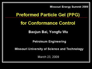 Missouri Energy Summit 2009 Preformed Particle Gel PPG