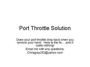 Port Throttle Solution Does your port throttle drop