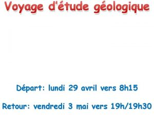 Voyage dtude gologique Dpart lundi 29 avril vers