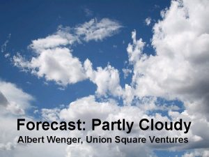 Forecast Partly Cloudy Albert Wenger Union Square Ventures